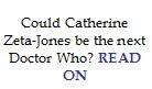 http://www.theguardian.com/media/2008/dec/18/could-catherine-zeta-jones-be-next-doctor-who
